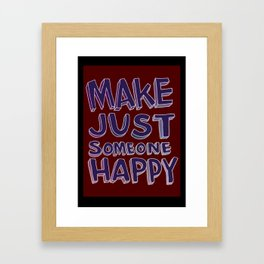 Make Just Someone Happy Framed Art Print