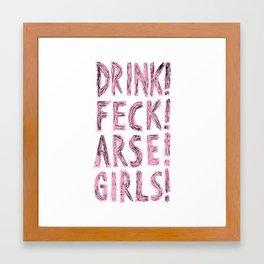 DRINK! FECK! ARSE! GIRLS! Framed Art Print