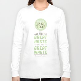 Take Time - Benjamin Franklin Quote Long Sleeve T-shirt