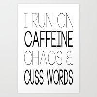 I Run On Caffeine, Chaos & Cuss Words Art Print