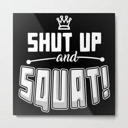 Shut Up And Squat Metal Print