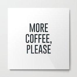 More Coffee, Please Metal Print