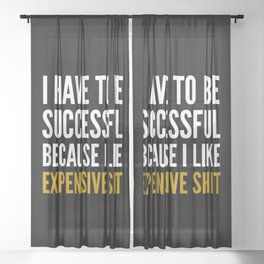 I HAVE TO BE SUCCESSFUL BECAUSE I LIKE EXPENSIVE SHIT (Black) Sheer Curtain