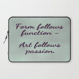 Form follows function - Art follows passion  Laptop Sleeve