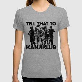 Tell that to Kanjiklub T-shirt