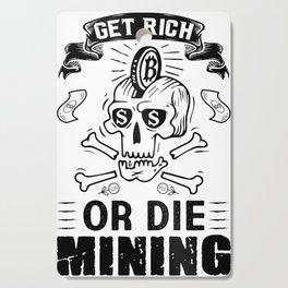Get rich or die mining Cutting Board