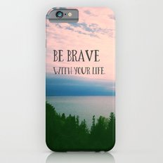 Be Brave With Your Life iPhone 6s Slim Case
