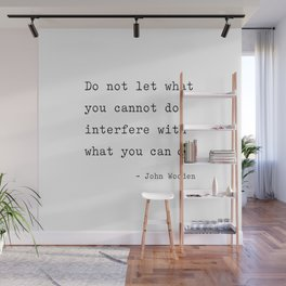 Do not let what you cannot do interfere with what you can. Wall Mural