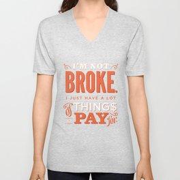 I'm not broke. Unisex V-Neck