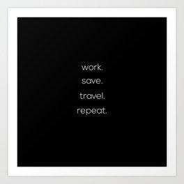 Work, Save, Travel, Repeat Art Print