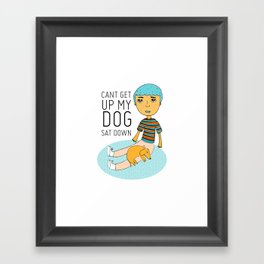 click to zoom  can't get up my dog sat down Framed Art Print