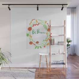 """""""Be Brave"""" Wall Mural"""