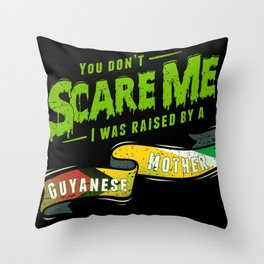 You Don't Scare Me I Was Raised By A Guyanese Mother Throw Pillow