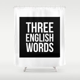 three english words Shower Curtain