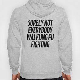 Surely Not Everybody Was Kung Fu Fighting Hoody