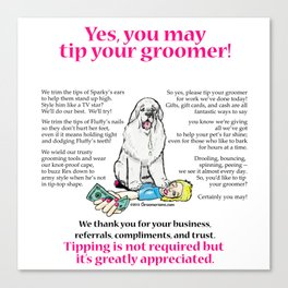 Yes, You May Tip Your Groomer! Canvas Print