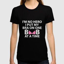I'm No Hero Put Bra on One Boob at a Time T-Shirt T-shirt