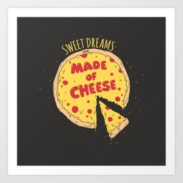 Sweet dreams are made of cheese Art Print