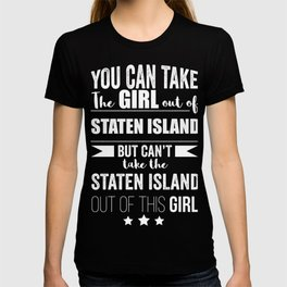Can take girl out of Staten Island but Can't take the Staten Island out of the Girl T-shirt