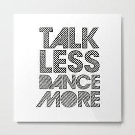 Talk less dance more Metal Print