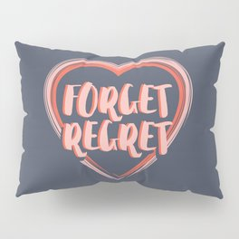 Forget Regret Pillow Sham