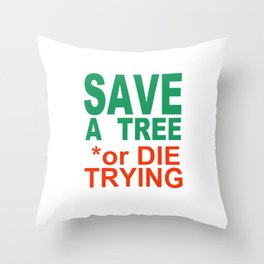SAVE a TREE or DIE TRYING Throw Pillow