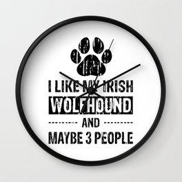 I Like My Irish Wolfhound And Maybe 3 People bw Wall Clock