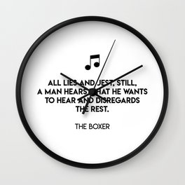 All lies and jest, still, a man hears what he wants to hear and disregards the rest.  The Boxer Wall Clock