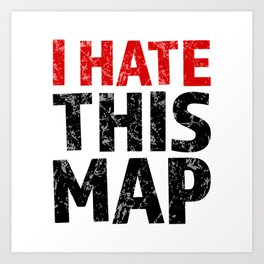 I hate this map Art Print