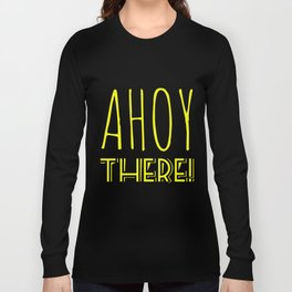 AHOY THERE! Long Sleeve T-shirt