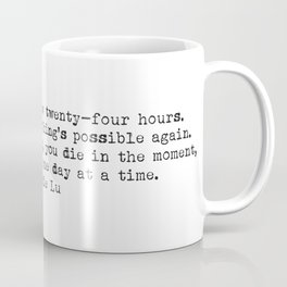 """Each day means a new twenty-four hours. Each day means everything's possible again..."" -Marie Lu Coffee Mug"