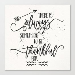 Always something to be thankful for Canvas Print