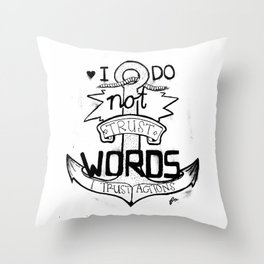 I do not trust words, I trust actions Throw Pillow