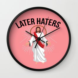 Funny Jesus Christian Quote Meme Later Haters Gift Wall Clock