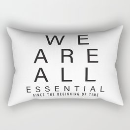 we are all essential since the beginning of the time t-shirt Rectangular Pillow