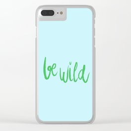 Be wild reminder in colorful green lettering Clear iPhone Case