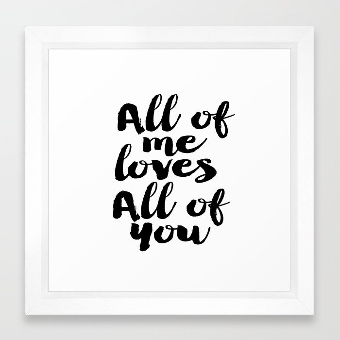 Love Quote All Of Me Loves All Of You Anniversary Gift For Him For Her Wall Quote Quote Print Art Framed Art Print By Printablelifestyle Society6