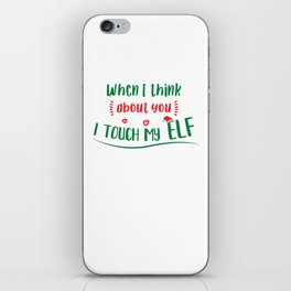When I think about you I touch my elf iPhone Skin