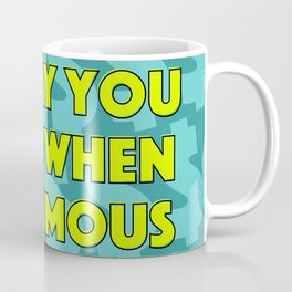 I'll Pay You Back When I'm Famous (Green) Coffee Mug