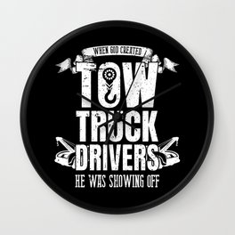 When God Created Tow Truck Driver Showing Off Wall Clock