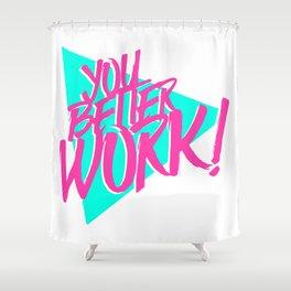 YOU BETTER WORK Shower Curtain