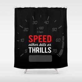 Speed either kills or thrills Shower Curtain