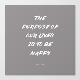 The Purpose Of Our Lives Is To Be Happy | Dalai Lama Quote Canvas Print