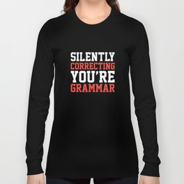 Silently Correcting You're Grammar Long Sleeve T-shirt