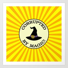 CORRUPTED BY MAGIC! Art Print