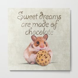 Sweet dreams are made of chocolate Metal Print