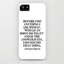 Before I do anything I ask myself, 'Would an idiot do that?' iPhone Case