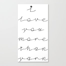 I love you more than yarn, knitting, crochet, needlecrafts, etc. Canvas Print