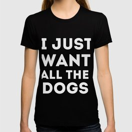 I just want all the dogs, funny quote for dogs lovers T-shirt