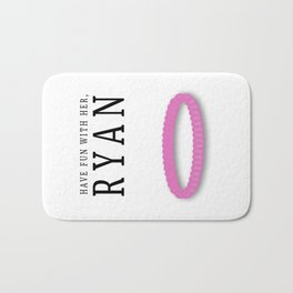 Have fun with her, Ryan (Bracelet)  Bath Mat